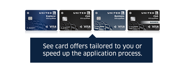 The United MileagePlus Explorer and Club cards, from Chase. See Card offers tailored to you or speed up the application process.