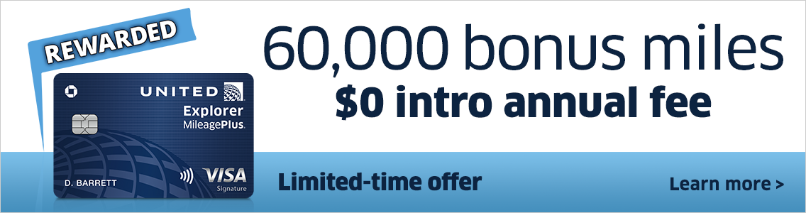 The United Explorer card | Limited-time offer: Earn 60,000 bonus miles and enjoy a $0 intro annual fee. Open up a world of travel benefits. Learn more