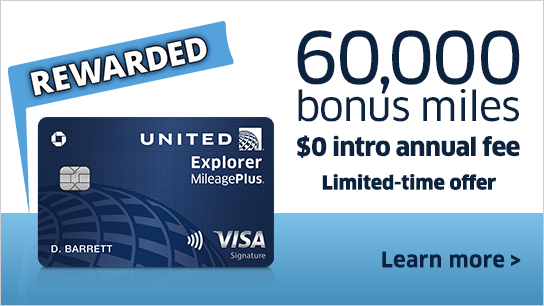 Rewarded United Explorer 60,000 bonus miles $0 intro annual fee - Limited-time offer - Learn more!
