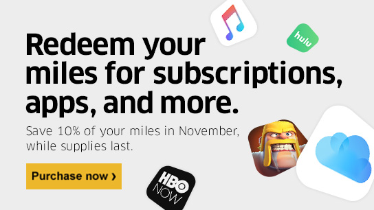 Redeem your miles for subscriptions, apps, and more. Save 10% of your miles in November, while supplies last. Purchase now