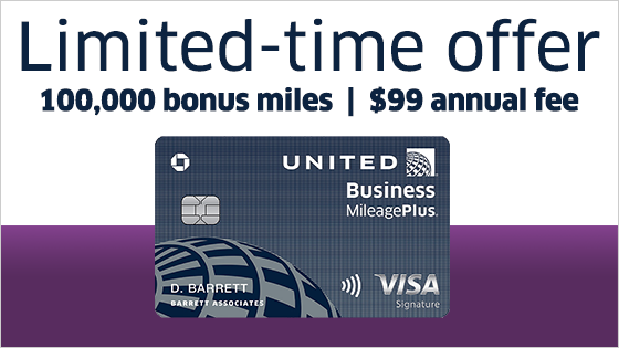 Limited-time offer: one hundred thousand bonus miles | ninety nine dollar annual fee. United Business MileagePlus Visa.
